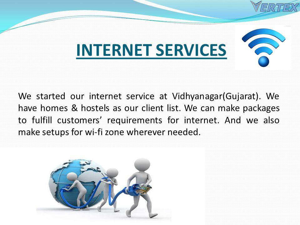 INTERNET SERVICES We started our internet service at Vidhyanagar(Gujarat).