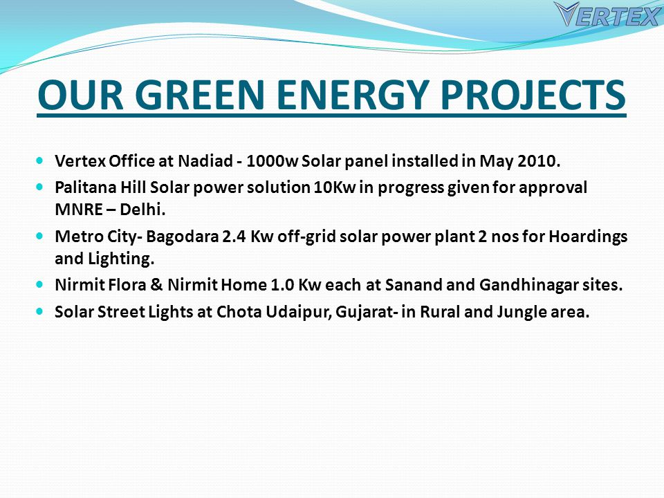 OUR GREEN ENERGY PROJECTS Vertex Office at Nadiad - 1000w Solar panel installed in May 2010.