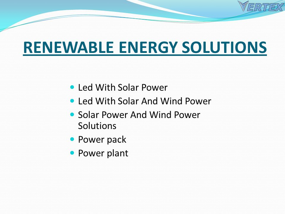 RENEWABLE ENERGY SOLUTIONS Led With Solar Power Led With Solar And Wind Power Solar Power And Wind Power Solutions Power pack Power plant