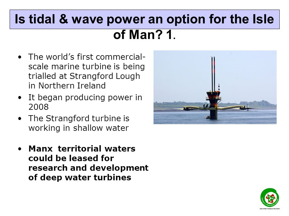 The worlds first commercial- scale marine turbine is being trialled at Strangford Lough in Northern Ireland It began producing power in 2008 The Stran