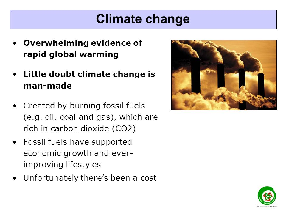 Overwhelming evidence of rapid global warming Little doubt climate change is man-made Created by burning fossil fuels (e.g.