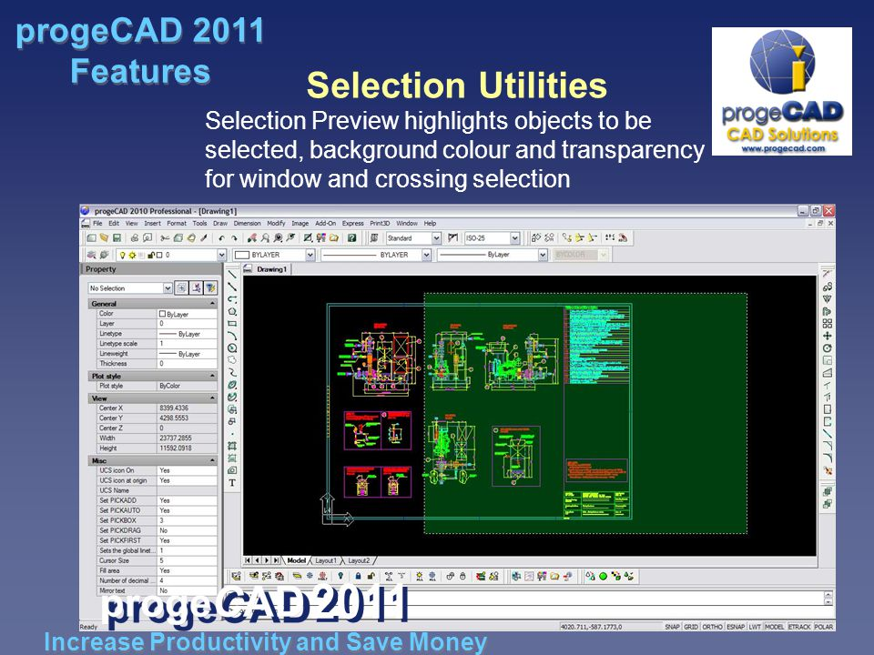 Selection Utilities Selection Preview highlights objects to be selected, background colour and transparency for window and crossing selection Increase Productivity and Save Money progeCAD 2011 Features