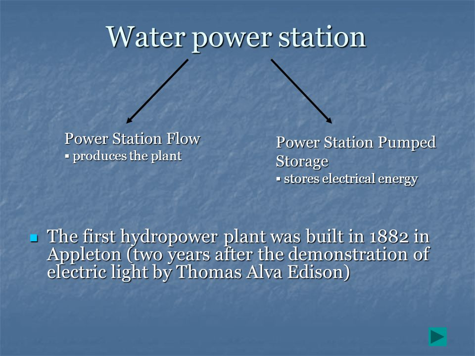 The first hydropower plant was built in 1882 in Appleton (two years after the demonstration of electric light by Thomas Alva Edison) The first hydropo