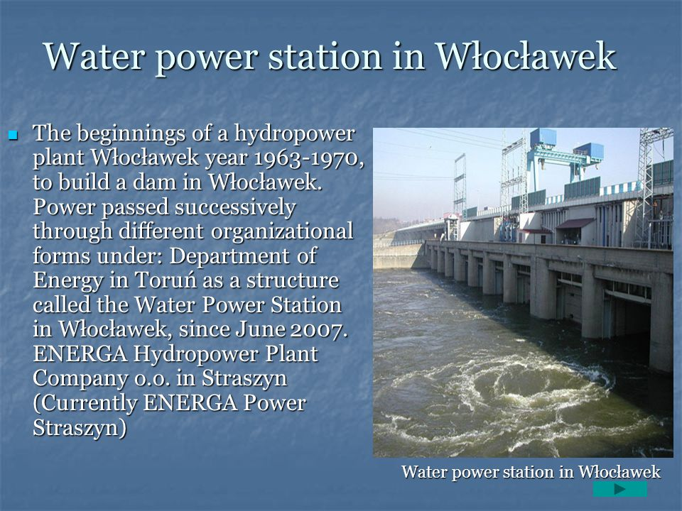Water power station in Włocławek The beginnings of a hydropower plant Włocławek year 1963-1970, to build a dam in Włocławek. Power passed successively