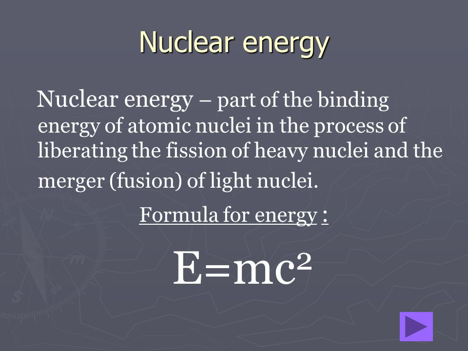 Nuclear energy Nuclear energy – part of the binding energy of atomic nuclei in the process of liberating the fission of heavy nuclei and the merger (f
