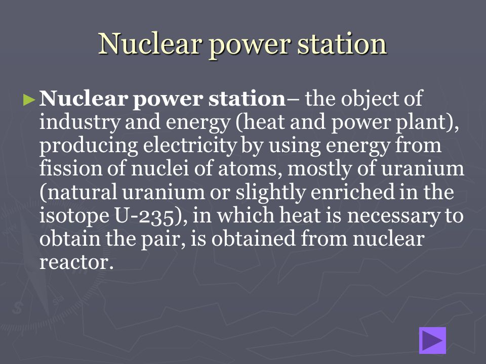 Nuclear power station Nuclear power station– the object of industry and energy (heat and power plant), producing electricity by using energy from fiss