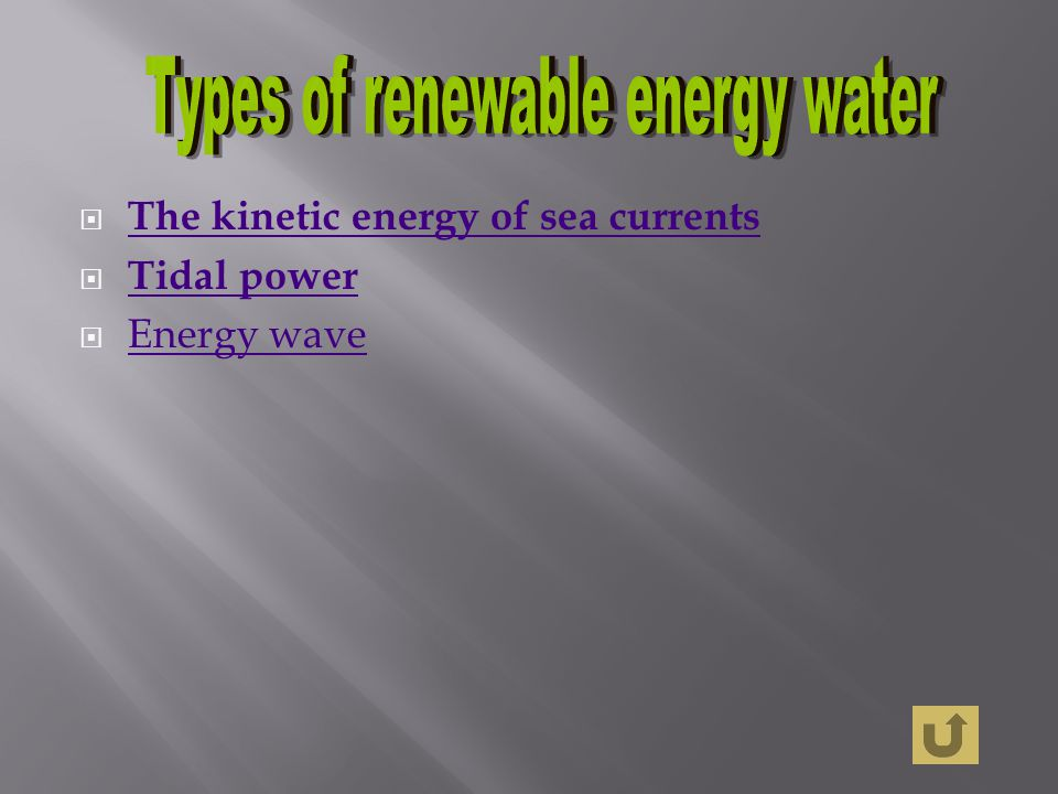 The kinetic energy of sea currents Tidal power Energy wave