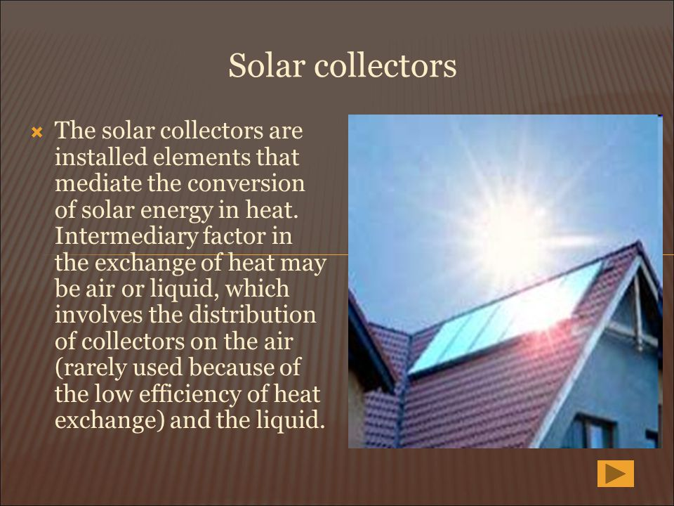 The solar collectors are installed elements that mediate the conversion of solar energy in heat. Intermediary factor in the exchange of heat may be ai