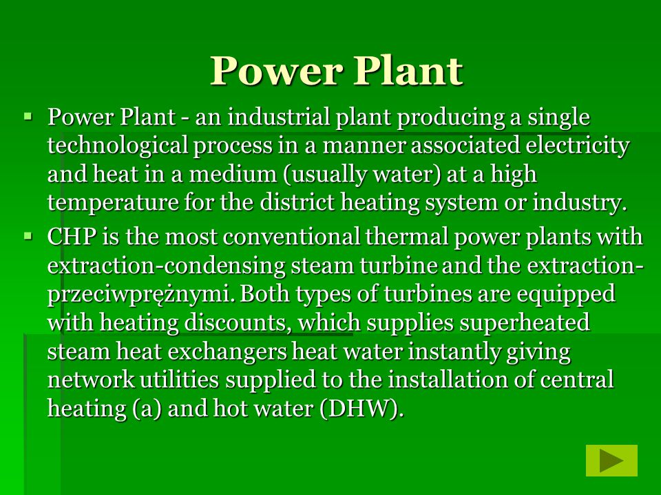 Power Plant Power Plant - an industrial plant producing a single technological process in a manner associated electricity and heat in a medium (usuall