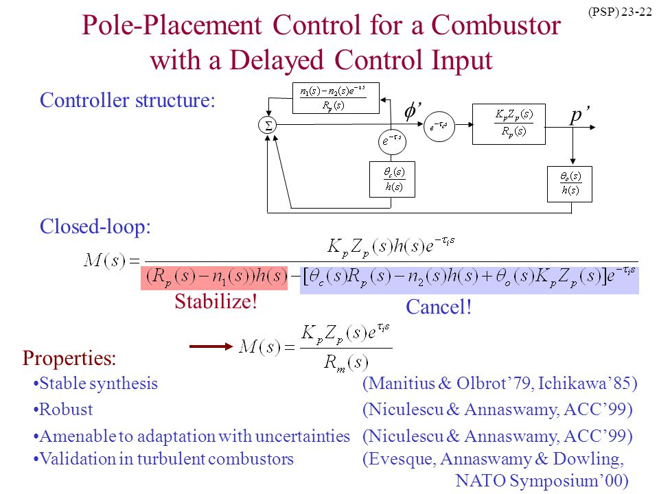 (PSP) 23-22 Cancel! Stabilize! Pole-Placement Control for a Combustor with a Delayed Control Input Controller structure: p Closed-loop: Stable synthes