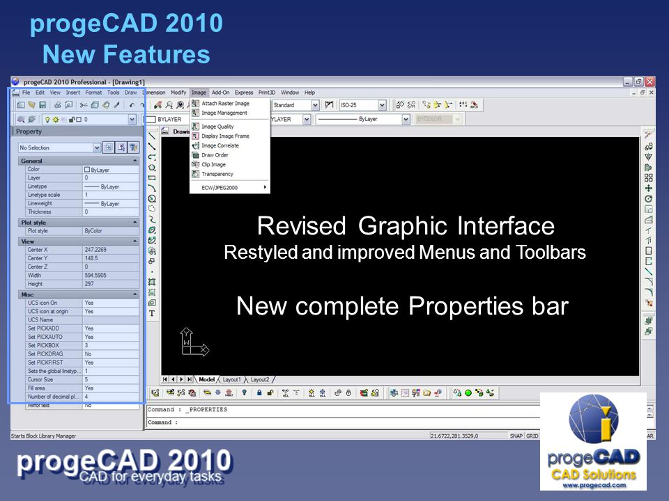 Revised Graphic Interface Restyled and improved Menus and Toolbars New complete Properties bar progeCAD 2010 New Features