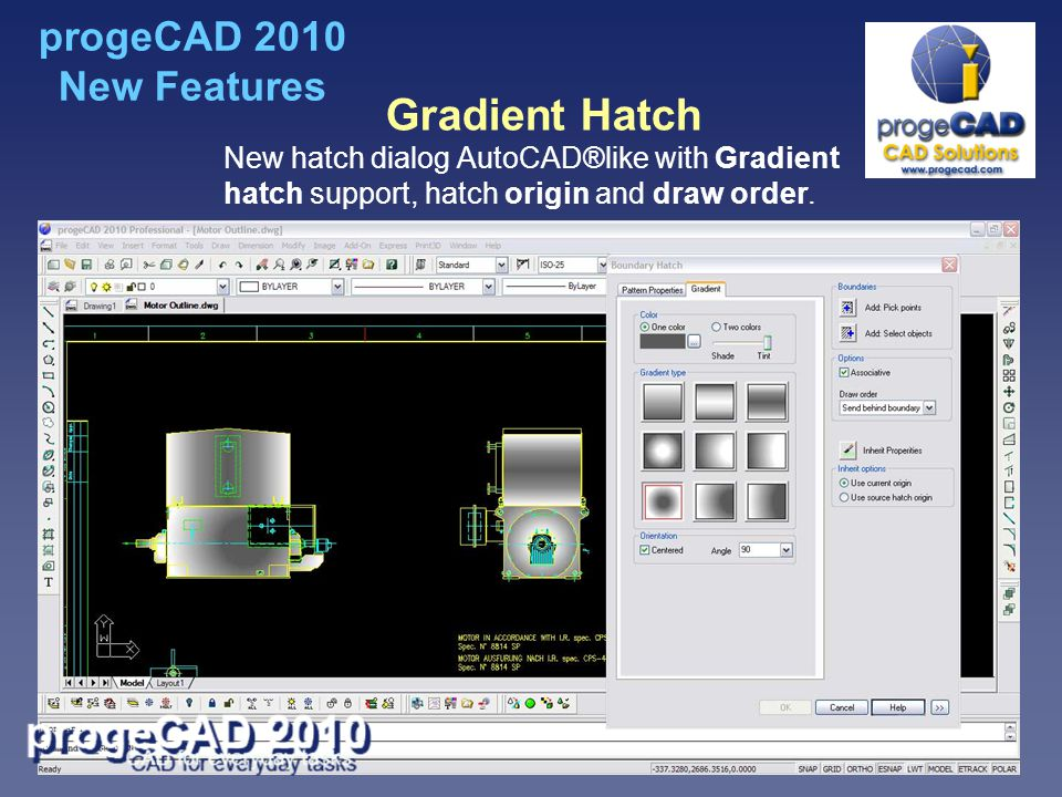 Gradient Hatch New hatch dialog AutoCAD®like with Gradient hatch support, hatch origin and draw order.