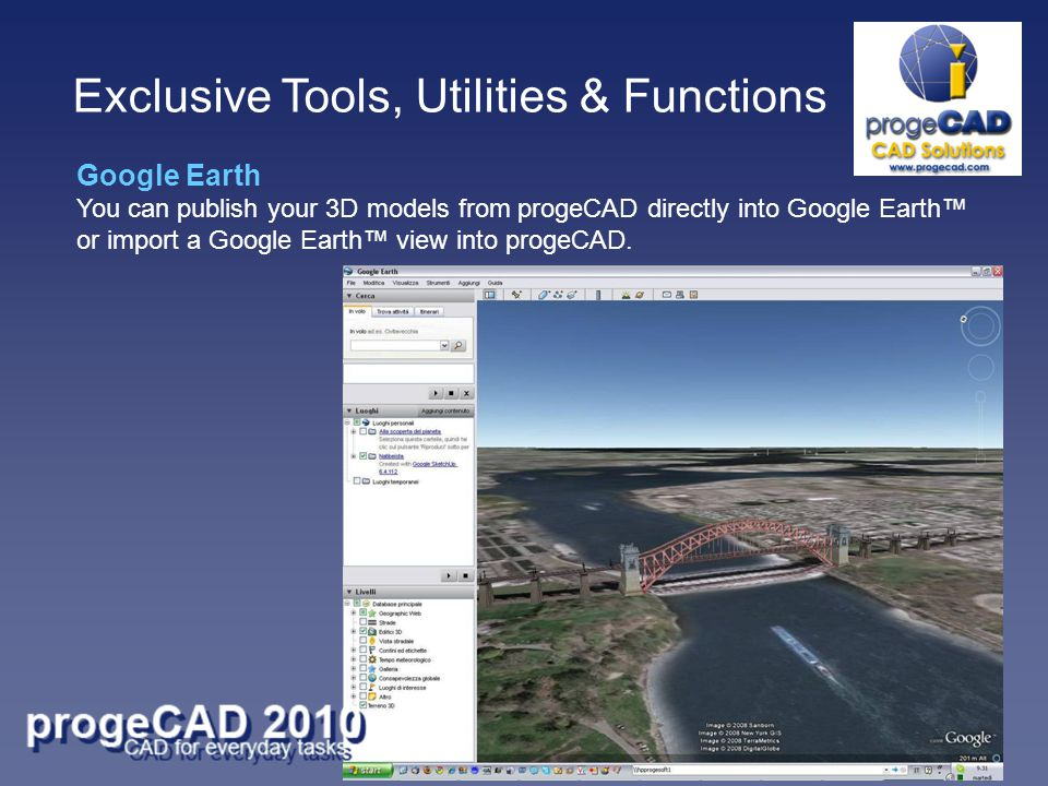 Google Earth You can publish your 3D models from progeCAD directly into Google Earth or import a Google Earth view into progeCAD.