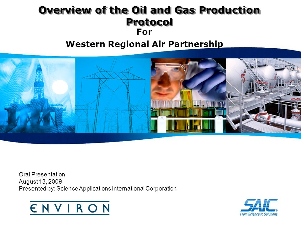 Overview of the Oil and Gas Production Protocol For Western Regional Air Partnership Oral Presentation August 13, 2009 Presented by: Science Applicati
