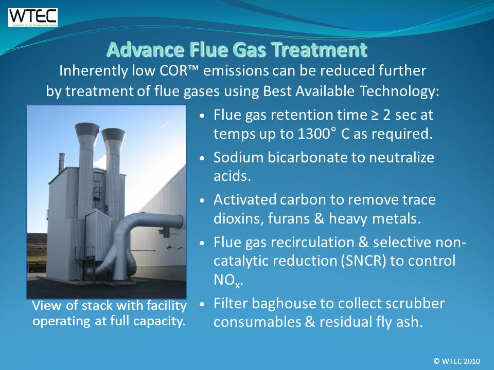 © WTEC 2010 Inherently low COR emissions can be reduced further by treatment of flue gases using Best Available Technology: View of stack with facility operating at full capacity.