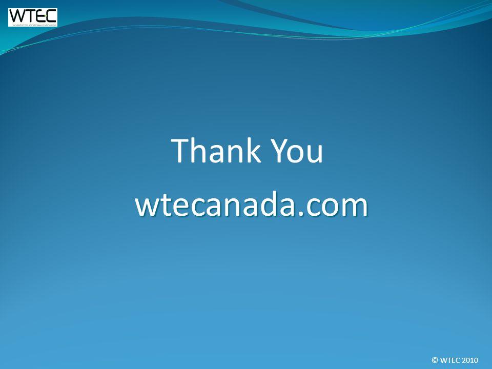 © WTEC 2010 Thank You wtecanada.com