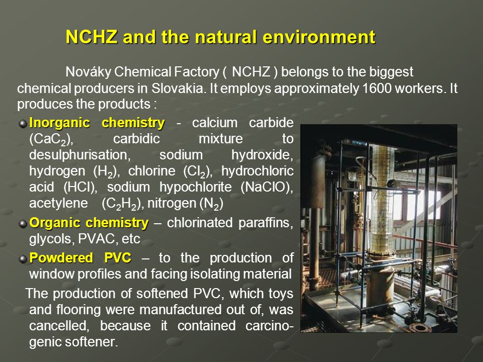NCHZ and the natural environment NCHZ and the natural environment Nováky Chemical Factory ( NCHZ ) belongs to the biggest chemical producers in Slovak