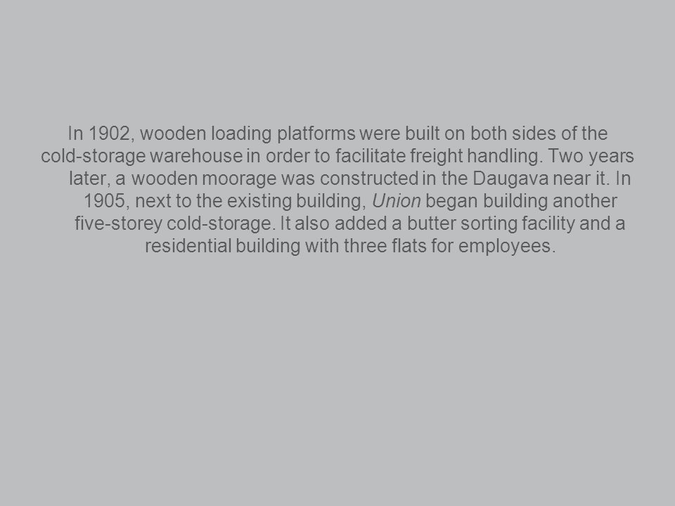 In 1902, wooden loading platforms were built on both sides of the cold-storage warehouse in order to facilitate freight handling.