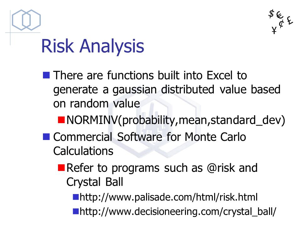 $ ¥ £ ¢ Risk Analysis There are functions built into Excel to generate a gaussian distributed value based on random value NORMINV(probability,mean,sta