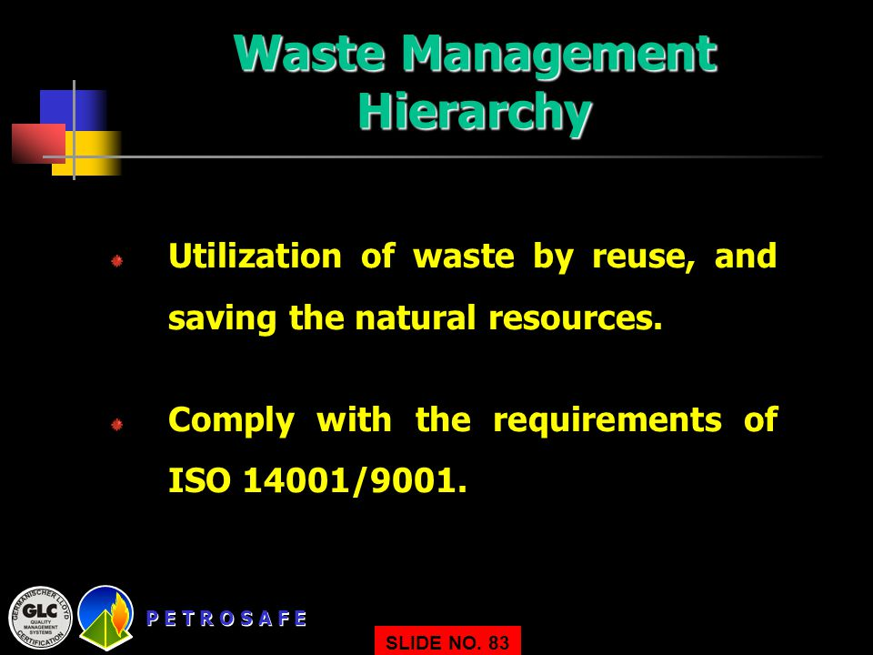 P E T R O S A F E SLIDE NO.83 Utilization of waste by reuse, and saving the natural resources.