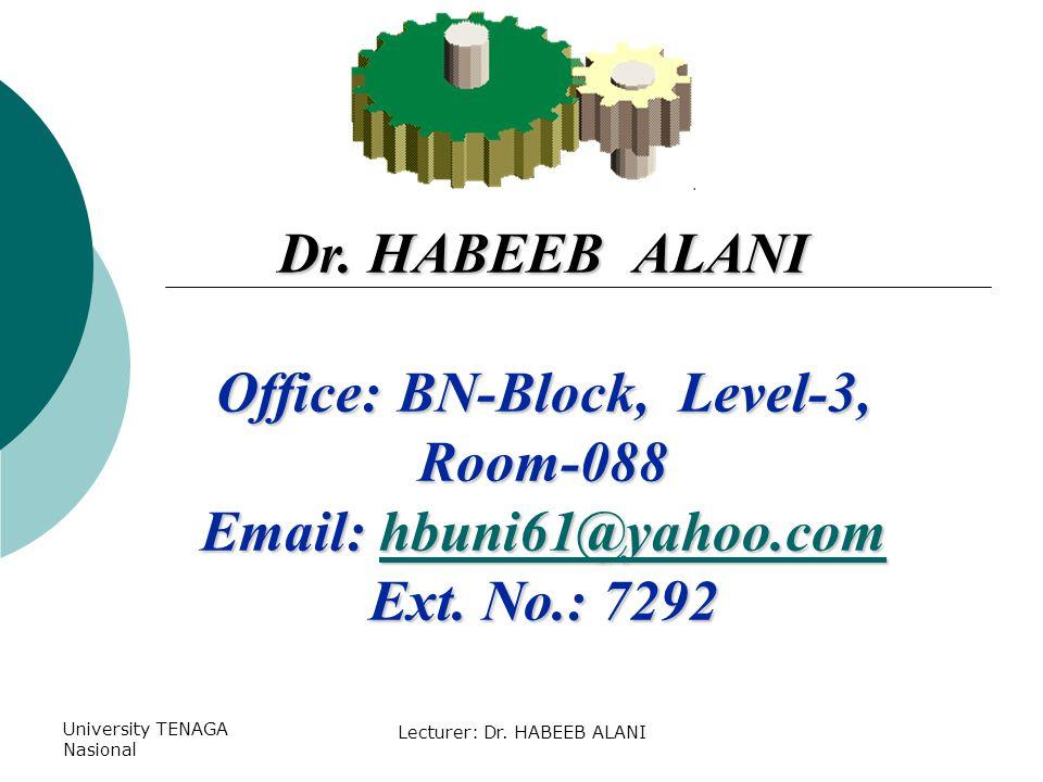 University TENAGA Nasional Lecturer: Dr. HABEEB ALANI Dr. HABEEB ALANI Office: BN-Block, Level-3, Room-088 Email: hbuni61@yahoo.com hbuni61@yahoo.com