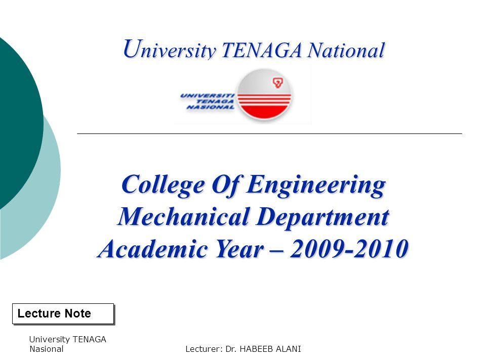 University TENAGA Nasional U niversity TENAGA National College Of Engineering Mechanical Department Academic Year – 2009-2010 Lecture Note Lecturer: D