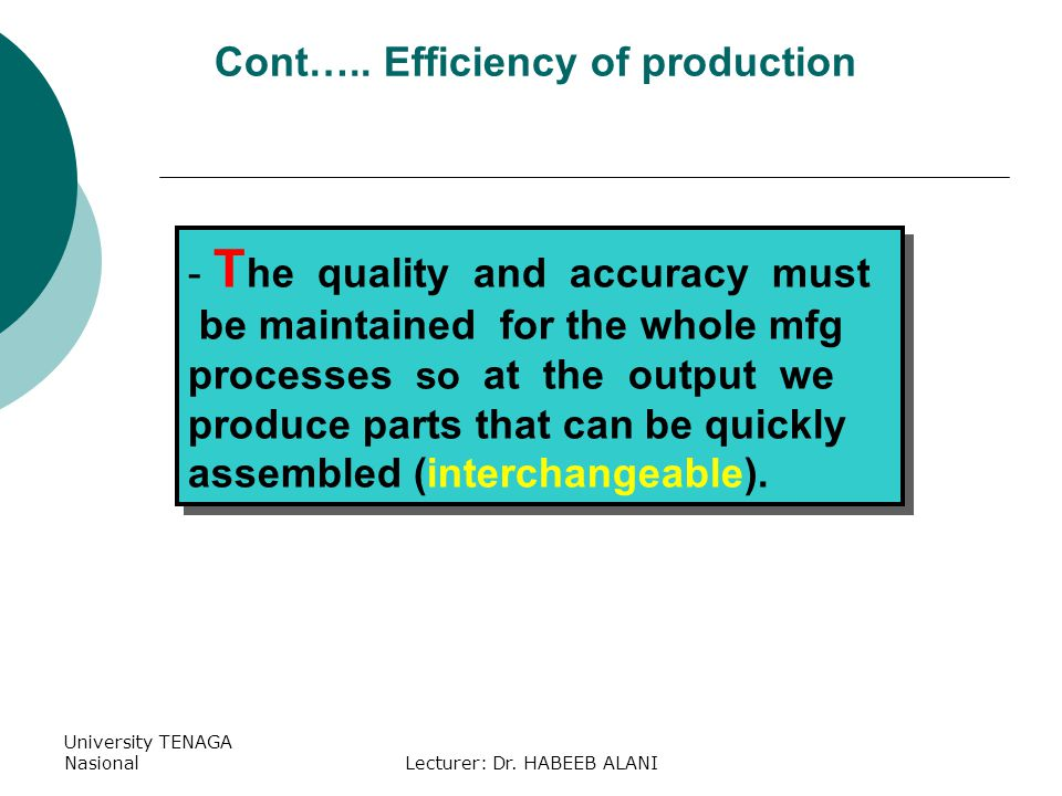 University TENAGA NasionalLecturer: Dr. HABEEB ALANI - T he quality and accuracy must be maintained for the whole mfg processes so at the output we pr