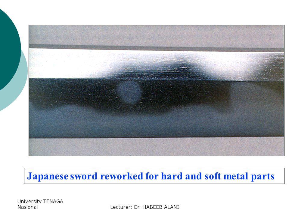 University TENAGA Nasional Japanese sword reworked for hard and soft metal parts Lecturer: Dr. HABEEB ALANI