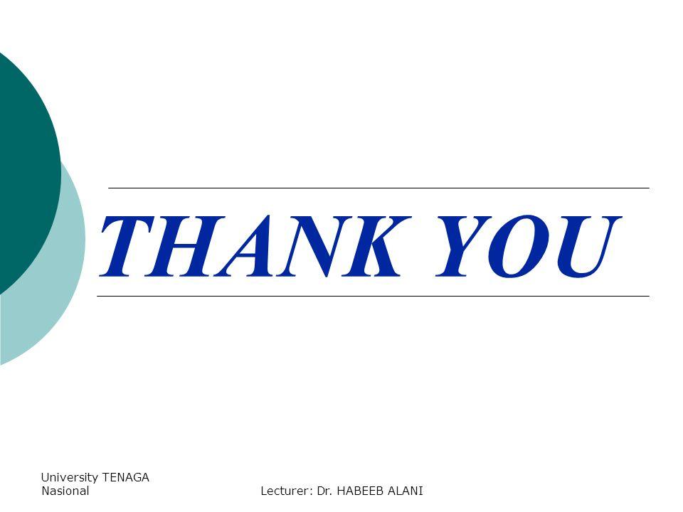 University TENAGA NasionalLecturer: Dr. HABEEB ALANI THANK YOU