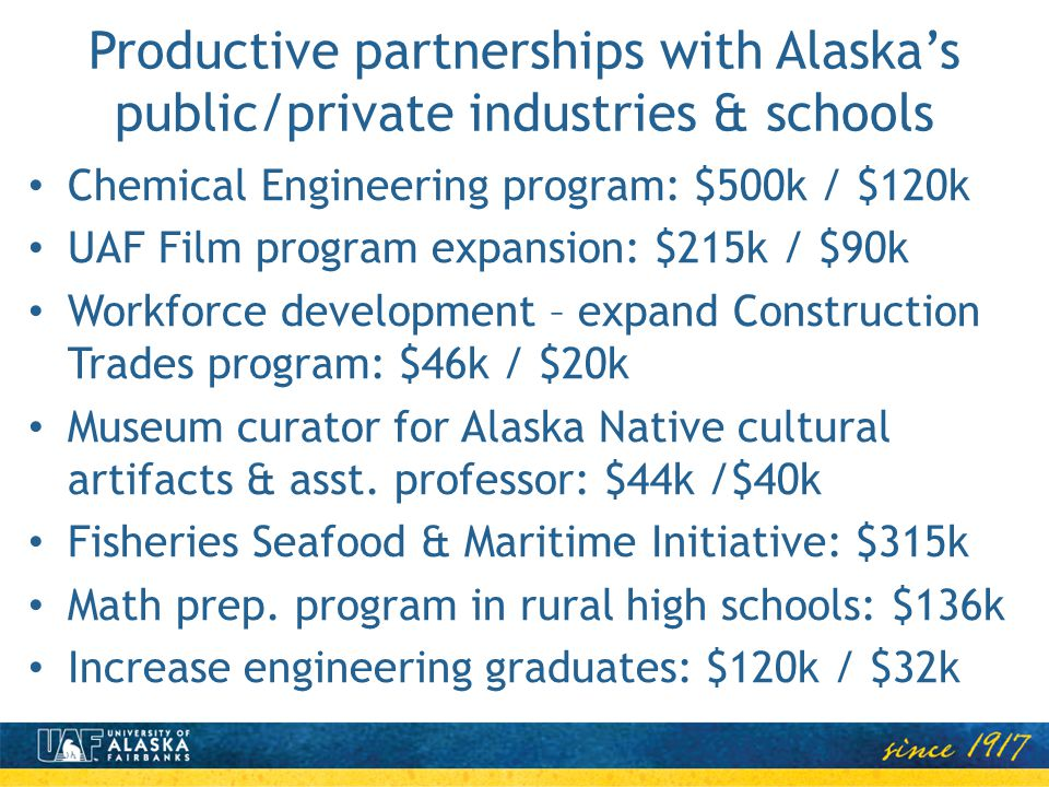 Productive partnerships with Alaskas public/private industries & schools Chemical Engineering program: $500k / $120k UAF Film program expansion: $215k