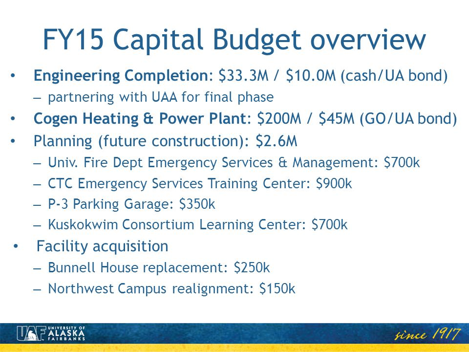 FY15 Capital Budget overview Engineering Completion: $33.3M / $10.0M (cash/UA bond) – partnering with UAA for final phase Cogen Heating & Power Plant: