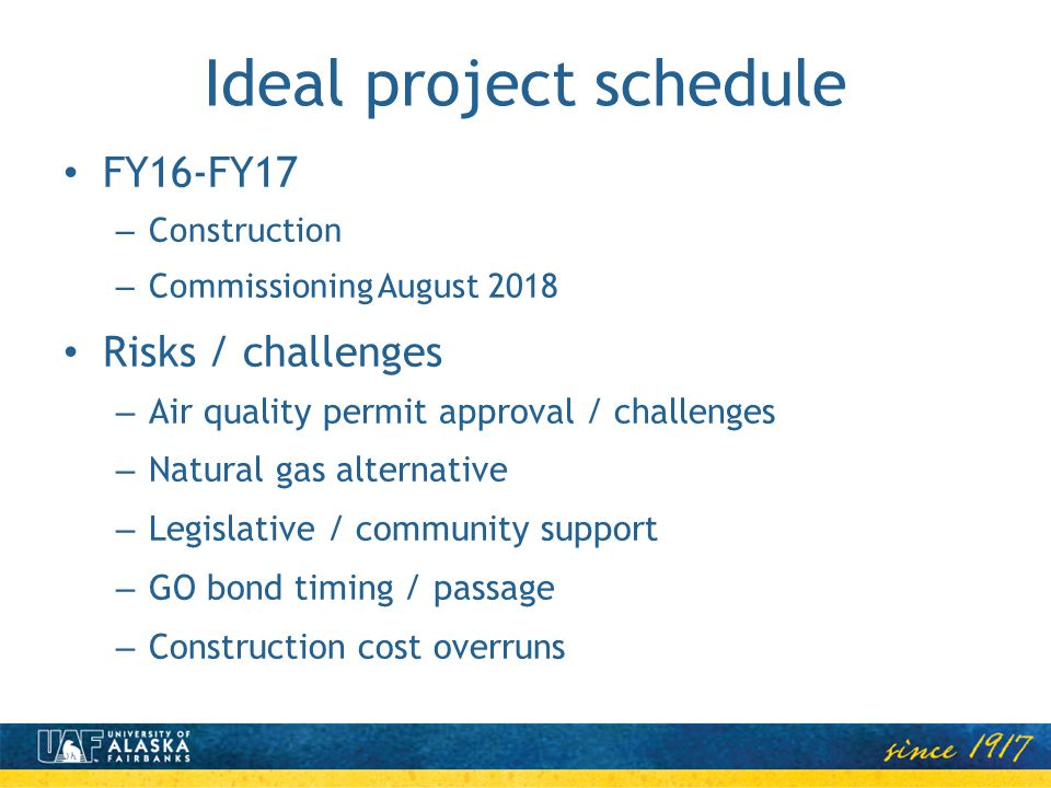 Ideal project schedule FY16-FY17 – Construction – Commissioning August 2018 Risks / challenges – Air quality permit approval / challenges – Natural ga