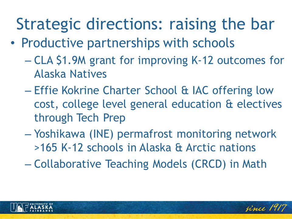 Strategic directions: raising the bar Productive partnerships with schools – CLA $1.9M grant for improving K-12 outcomes for Alaska Natives – Effie Ko