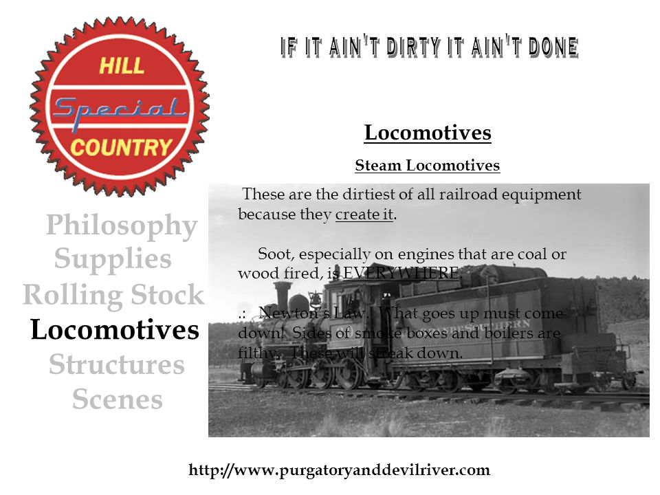 http://www.purgatoryanddevilriver.com Locomotives Steam Locomotives These are the dirtiest of all railroad equipment because they create it.