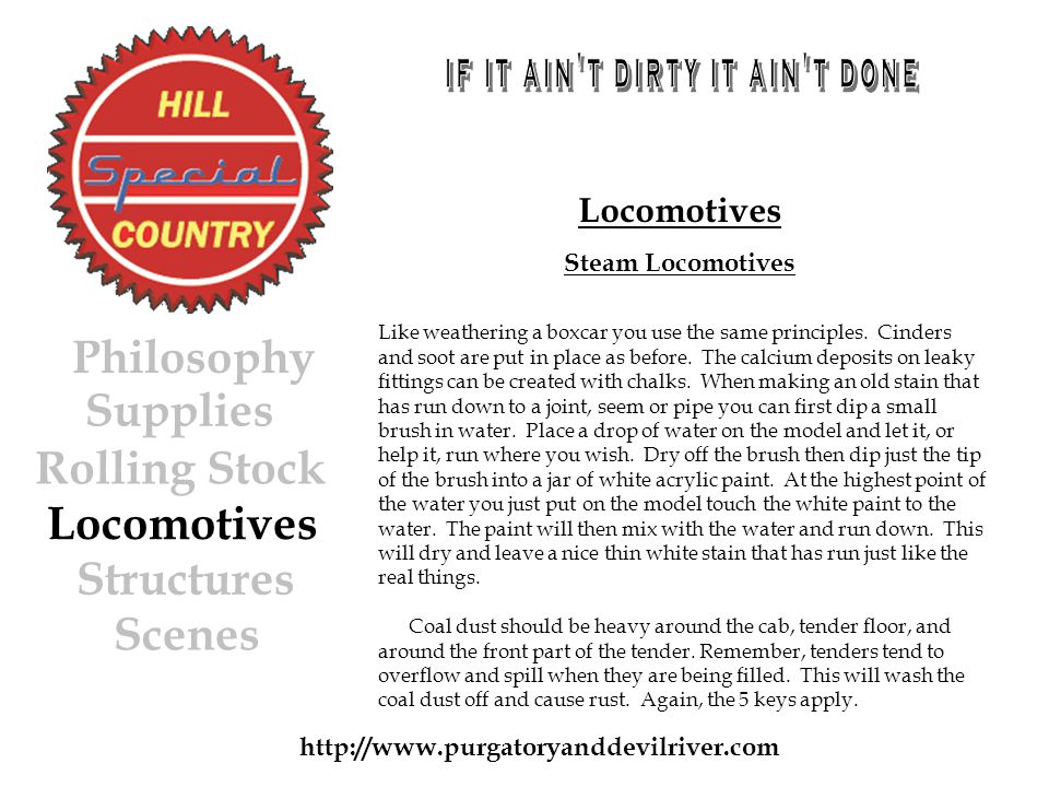 http://www.purgatoryanddevilriver.com Locomotives Steam Locomotives Like weathering a boxcar you use the same principles.