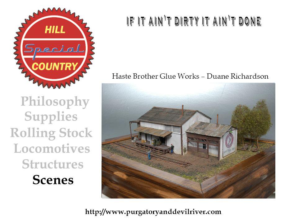 http://www.purgatoryanddevilriver.com Haste Brother Glue Works – Duane Richardson Rolling Stock Locomotives Structures Scenes Philosophy Supplies