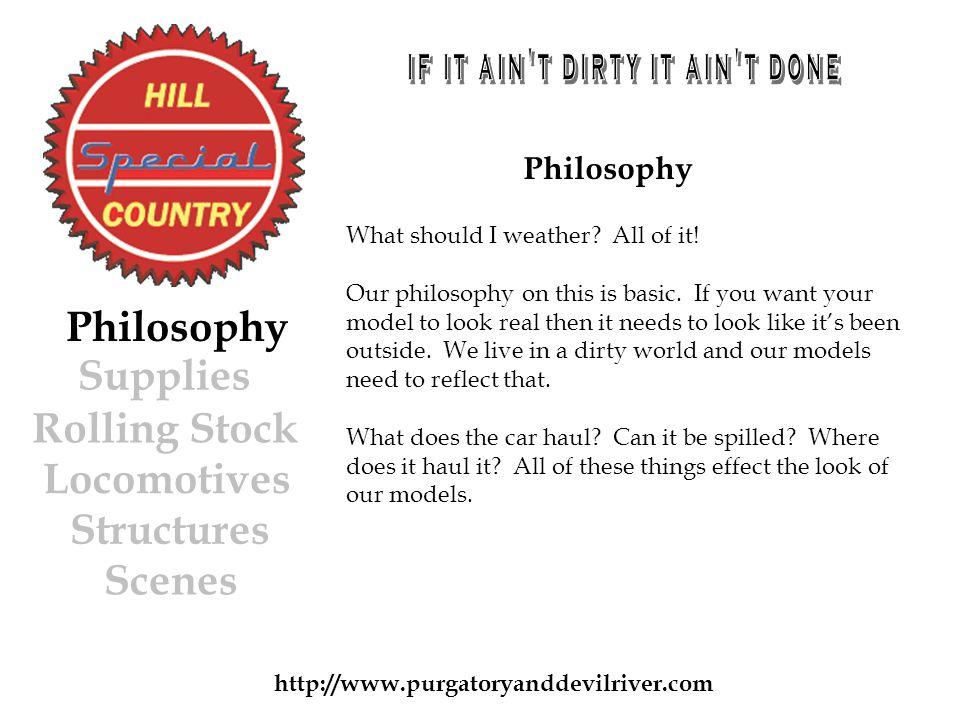 http://www.purgatoryanddevilriver.com Philosophy Rolling Stock Locomotives Structures Scenes Philosophy What should I weather.