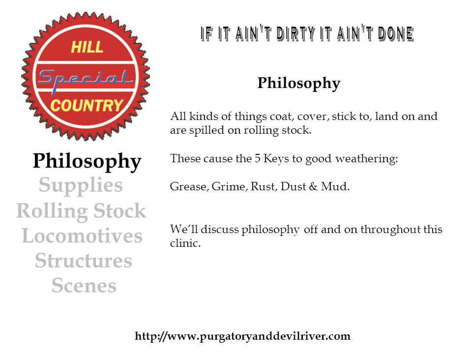 Philosophy All kinds of things coat, cover, stick to, land on and are spilled on rolling stock.