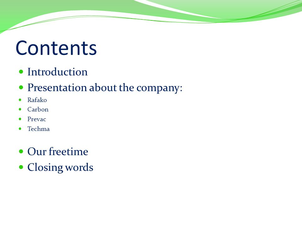Contents Introduction Presentation about the company: Rafako Carbon Prevac Techma Our freetime Closing words