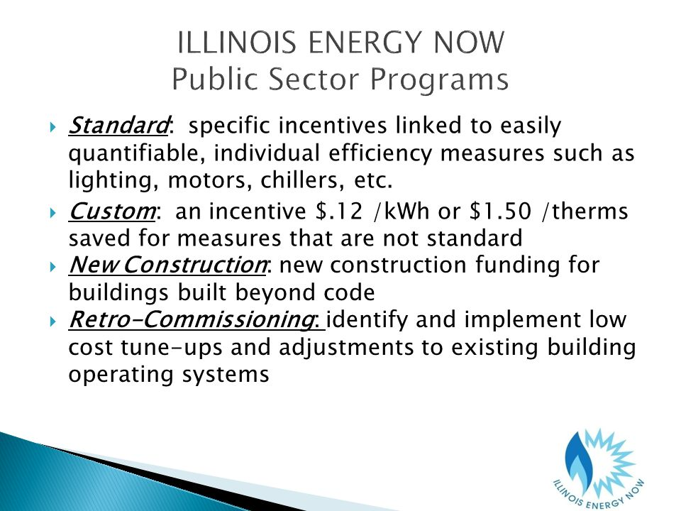 Standard: specific incentives linked to easily quantifiable, individual efficiency measures such as lighting, motors, chillers, etc.