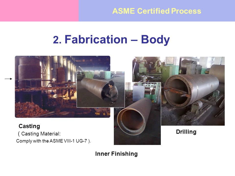 2. Fabrication – Body Inner Finishing Casting Drilling ( Casting Material: Comply with the ASME VIII-1 UG-7 ). ASME Certified Process