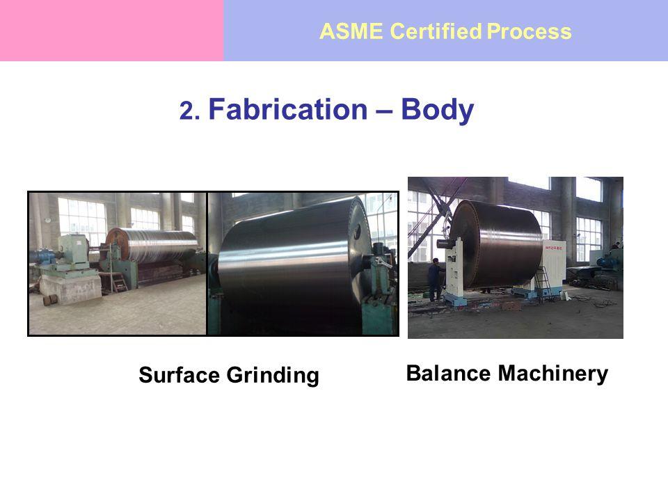 2. Fabrication – Body Surface Grinding Balance Machinery ASME Certified Process