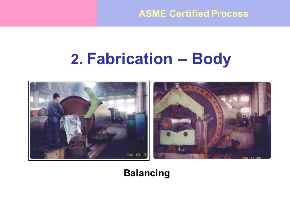 2. Fabrication – Body Balancing ASME Certified Process