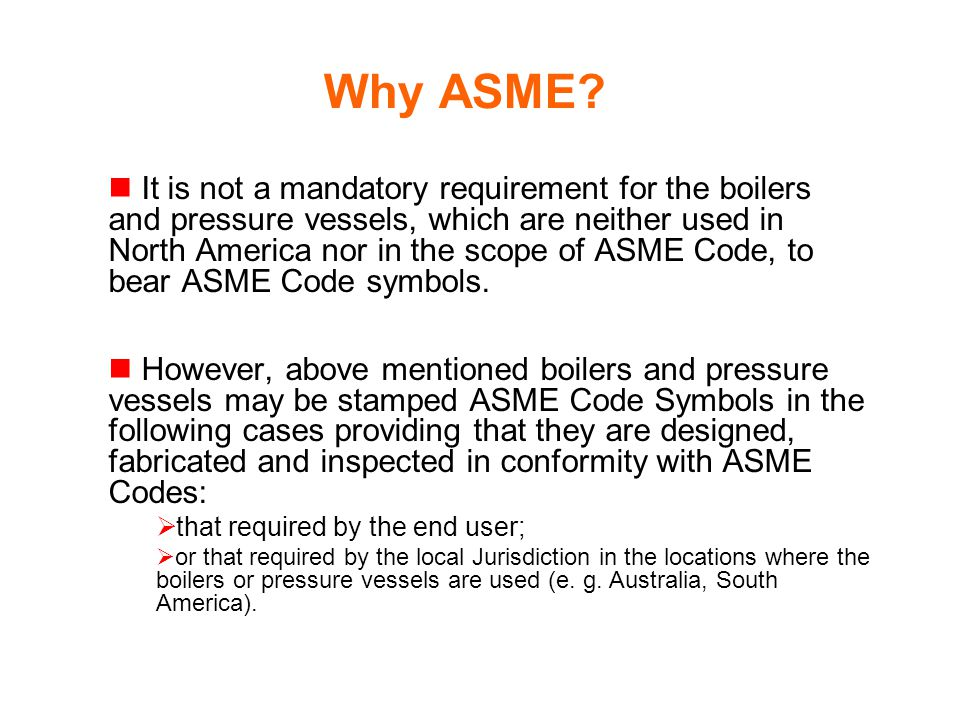 Why ASME? It is not a mandatory requirement for the boilers and pressure vessels, which are neither used in North America nor in the scope of ASME Cod