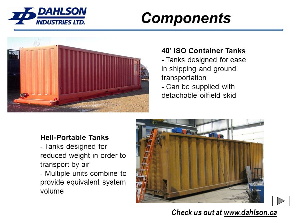 Check us out at www.dahlson.ca Components 40 ISO Container Tanks - Tanks designed for ease in shipping and ground transportation - Can be supplied wit