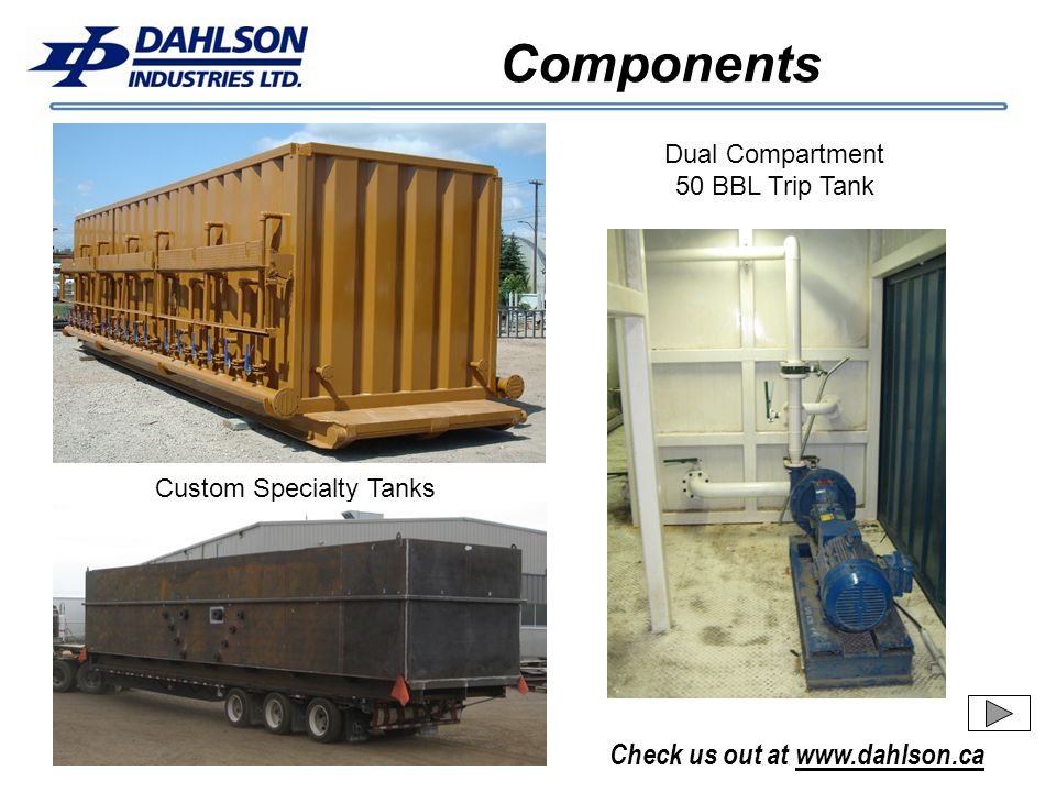 Check us out at www.dahlson.ca Components Dual Compartment 50 BBL Trip Tank Custom Specialty Tanks