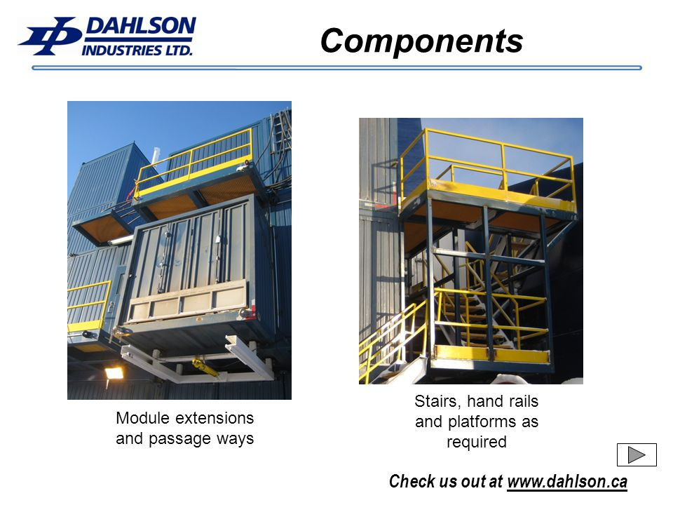 Check us out at www.dahlson.ca Components Stairs, hand rails and platforms as required Module extensions and passage ways