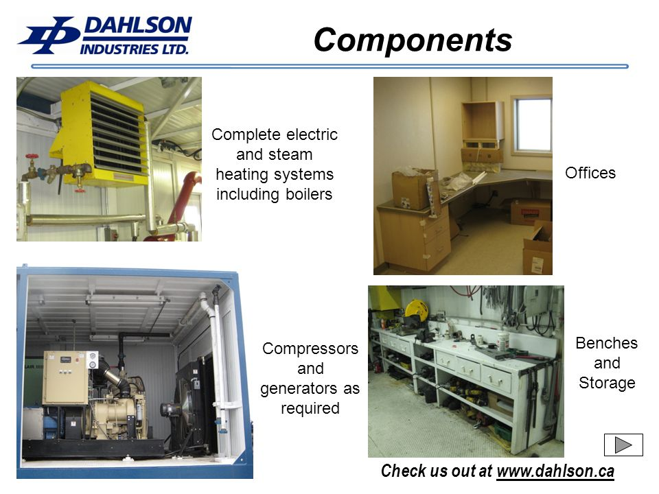 Check us out at www.dahlson.ca Components Compressors and generators as required Complete electric and steam heating systems including boilers High Pressure piping is manufactured in accordance to ASME B31.3 Benches and Storage Offices