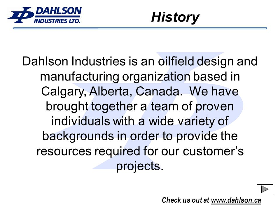 Check us out at www.dahlson.ca Dahlson Industries is an oilfield design and manufacturing organization based in Calgary, Alberta, Canada.