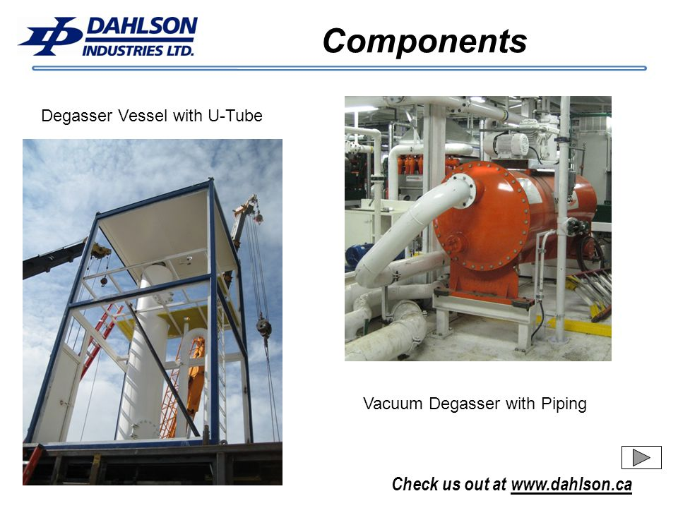 Check us out at www.dahlson.ca Components Degasser Vessel with U-Tube Vacuum Degasser with Piping